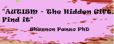 AUTISM - The Hidden GIFT, Find it ! - Shannon Panzo PhD