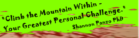 Climb the Mountain Within - Your Greatest Personal Challenge. - Shannon Panzo PhD