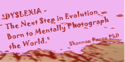 DYSLEXIA - The Next Step in Evolution - Born to Mentally Photograph the World - Shannon Panzo PhD