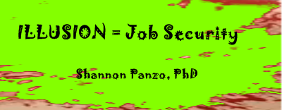 ILLUSION = Job Security? Shannon Panzo PhD