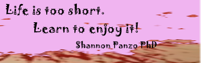 Life is Too Short. Learn to enjoy it - Shannon Panzo PhD