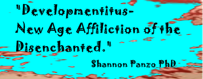 Developmentitus - New Age Affliction of the Disenchanted - Shannon Panzo PhD